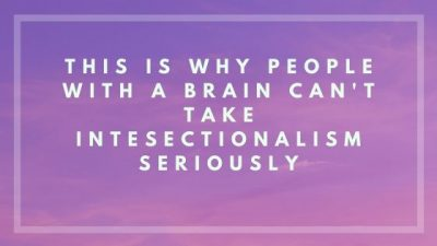 This is Why People With A Brain Can't Take Intesectionalists Seriously
