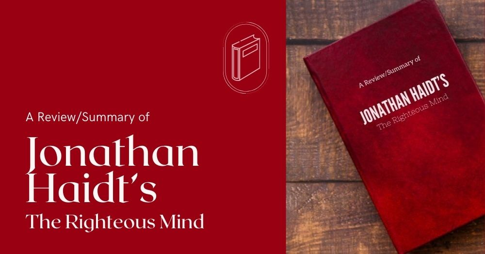 A Review/Summary of Jonathan Haidt's The Righteous Mind