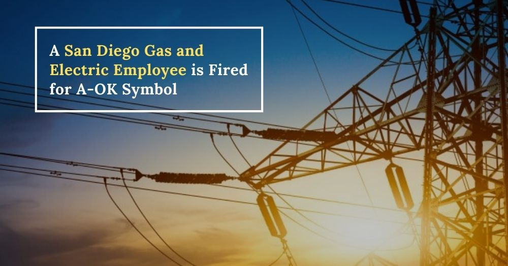 A San Diego Gas and Electric Employee is Fired for A-OK Symbol