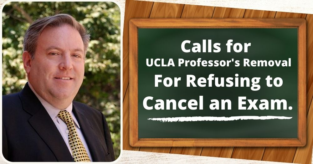 Calls for UCLA Professor's Removal For Refusing to Cancel an Exam.