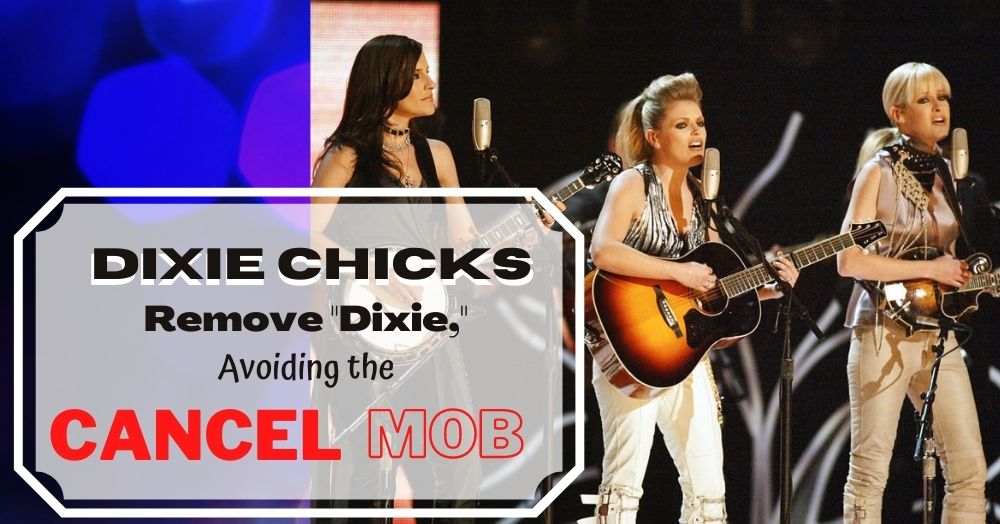 "Dixie Chicks Remove ""Dixie,"" Avoiding the Cancel Mob"