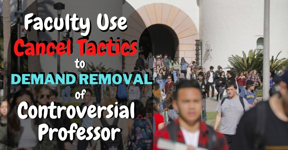 Faculty Use Cancel Tactics to Demand Removal of Controversial Professor