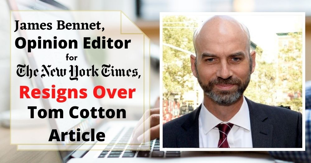 James Bennet, Opinion Editor for the New York Times, Resigns Over Tom Cotton Article