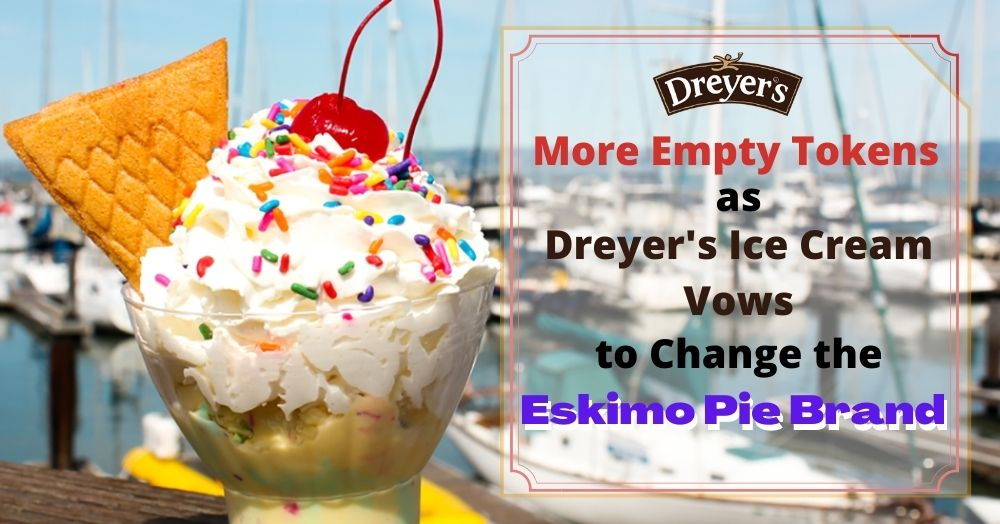 More Empty Tokens as Dreyer's Ice Cream Vows to Change the Eskimo Pie Brand
