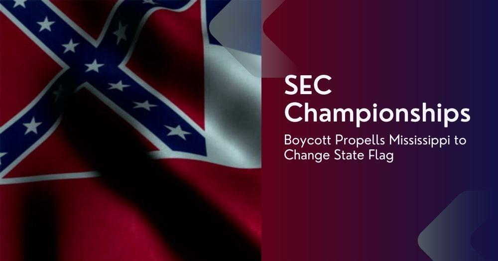 SEC Championships Boycott Propells Mississippi to Change State Flag