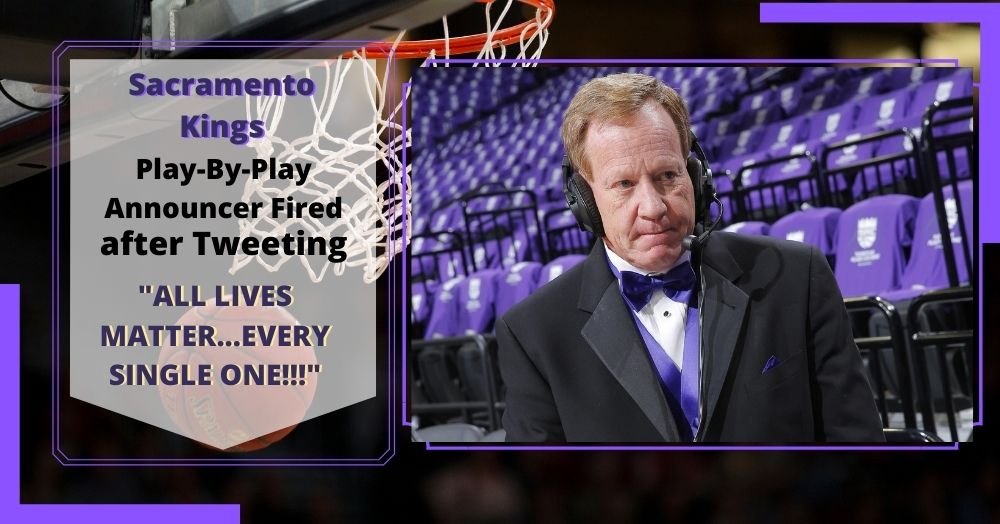 "Sacramento Kings Play-By-Play Announcer Fired after Tweeting ""ALL LIVES MATTER…EVERY SINGLE ONE!!!"""