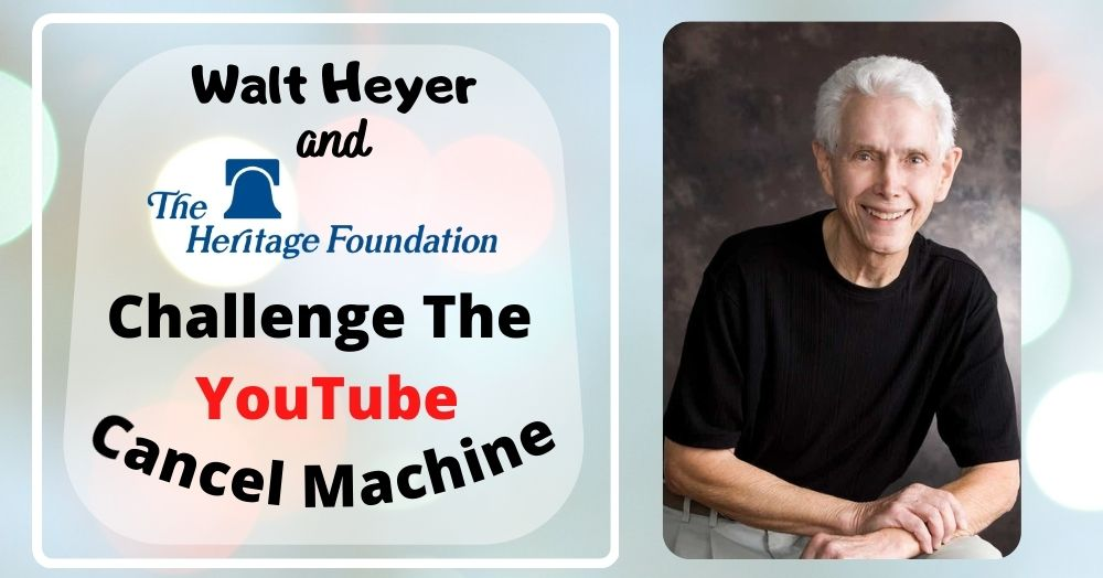 Walt Heyer and the Heritage Foundation Challenge The YouTube Cancel Machine